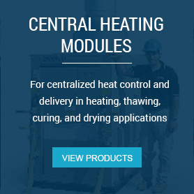 Central Heating Modules - For centralized heat control and delivery in heating, thawing, curing and drying applications